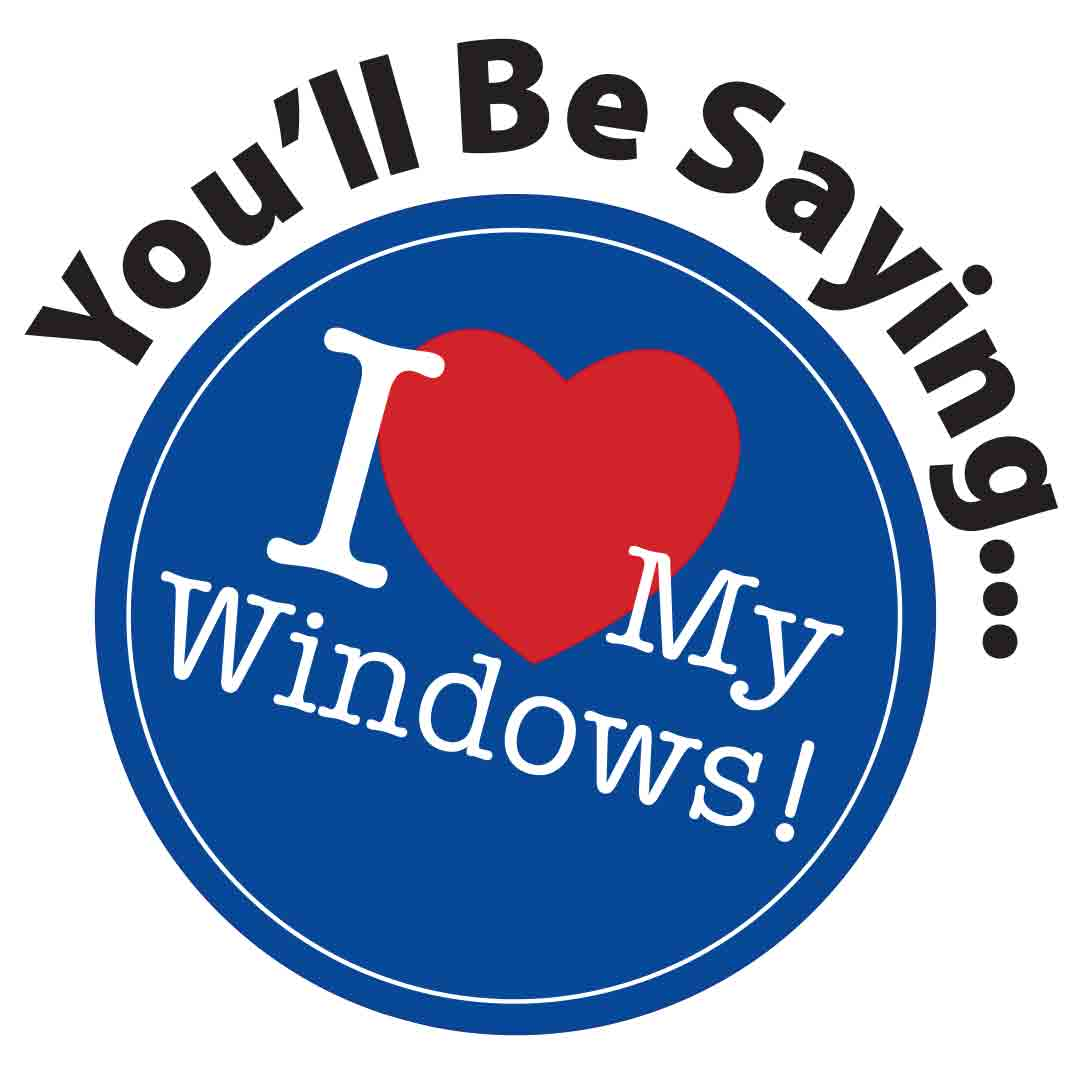 You'll Be Saying... 'I Love My Windows!'
